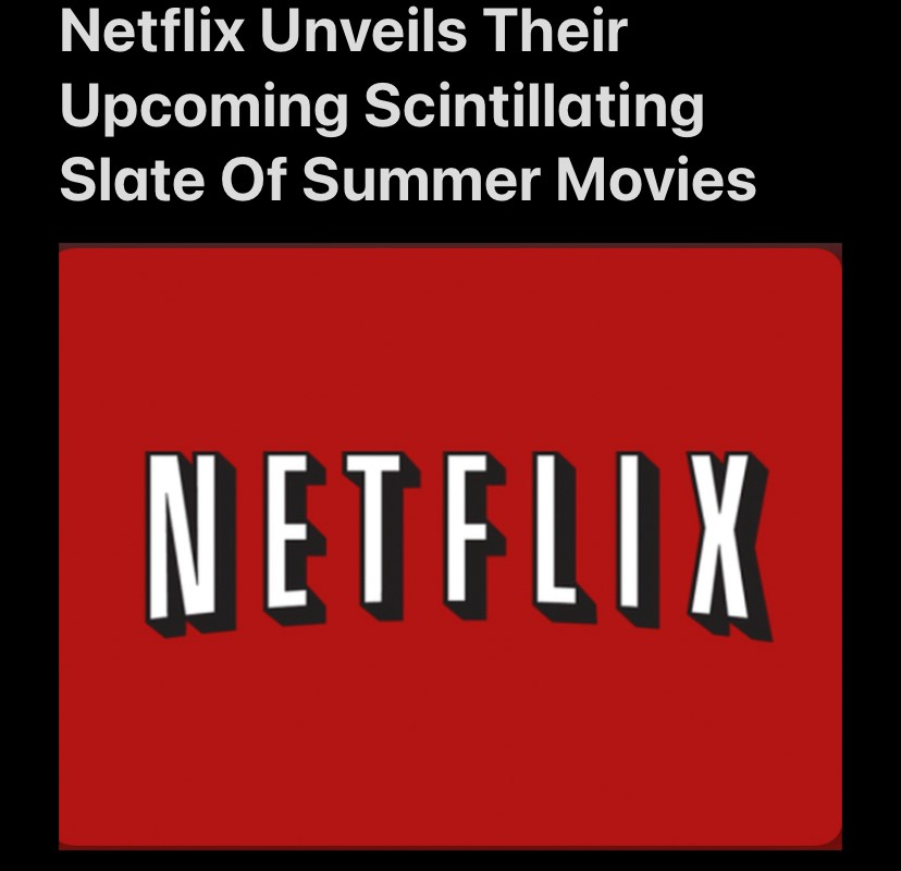 Netflix Unveils Their Upcoming Scintillating Slate Of Summer Movies